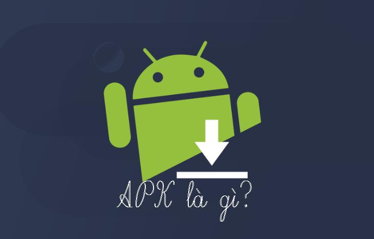 APK là gì? Cách cài đặt APK trên máy tính